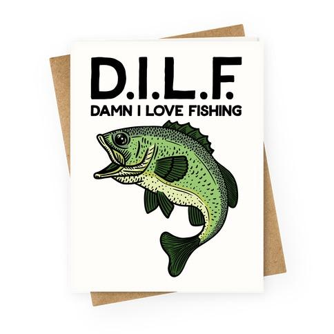 D.I.L.F. Damn I Love Fishing Greeting Card
