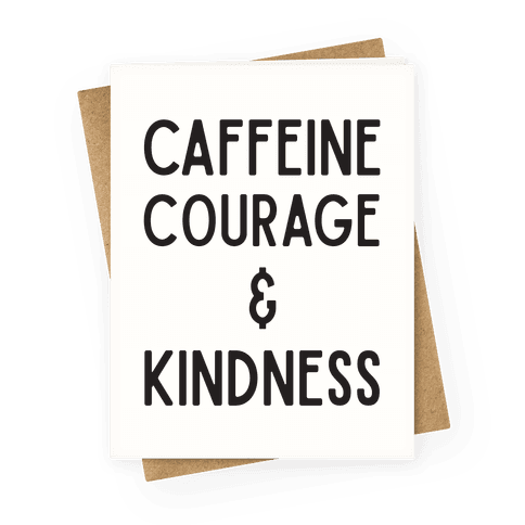 Caffeine Courage & Kindness Greeting Card