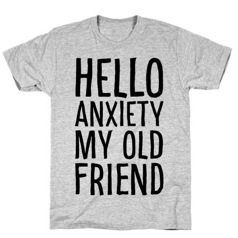 Hello Anxiety My Old Friend T-Shirt