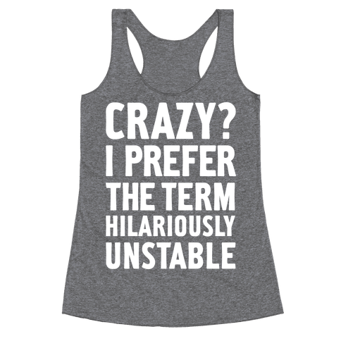 Crazy? I Prefer The Term Hilariously Unstable Racerback Tank Top
