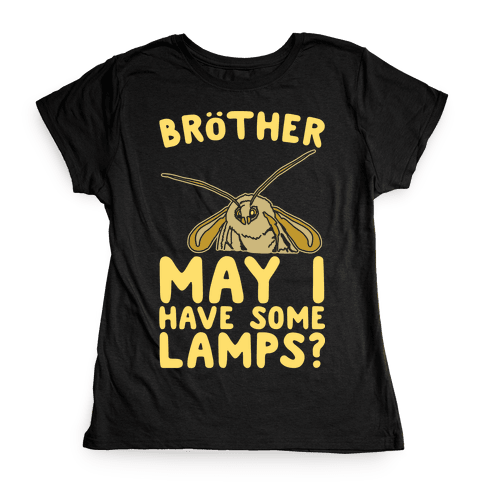 Brother May I Have Some Lamps Moth Meme Parody White Print Womens T-Shirt