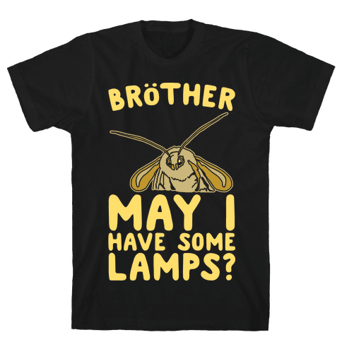 Brother May I Have Some Lamps Moth Meme Parody White Print Mens T-Shirt
