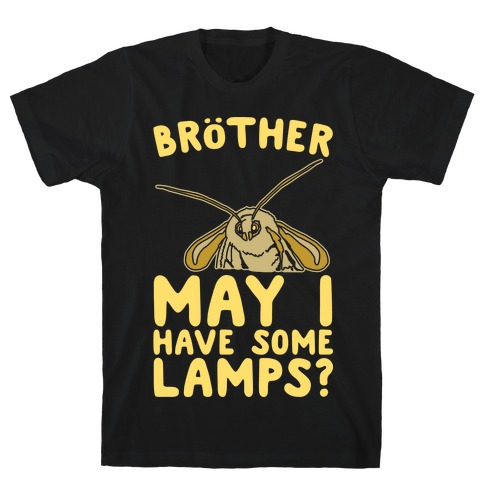 Brother May I Have Some Lamps Moth Meme Parody White Print T-Shirt