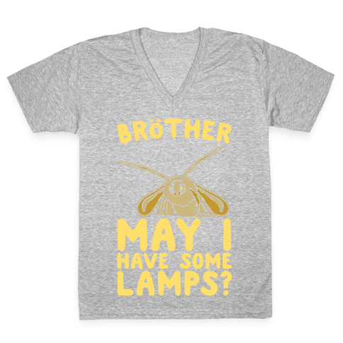 Brother May I Have Some Lamps Moth Meme Parody White Print V-Neck Tee Shirt