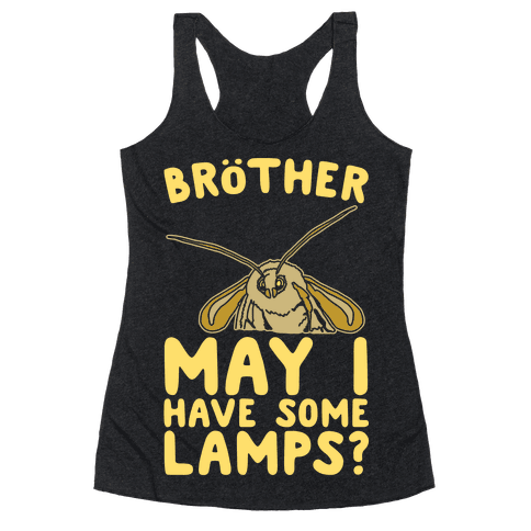 Brother May I Have Some Lamps Moth Meme Parody White Print Racerback Tank Top