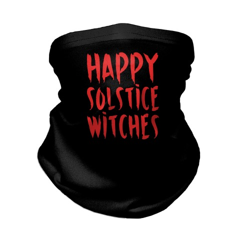 Happy Solstice Witches Parody  Neck Gaiter