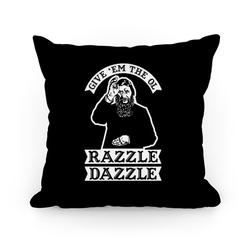 Give 'Em the Ol Razzle Dazzle Rasputin Pillow