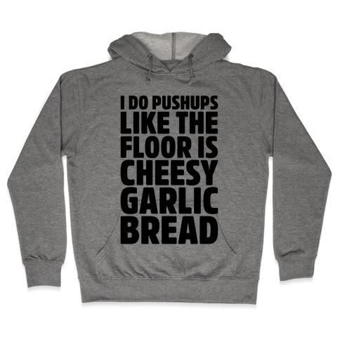 I Do Pushups Like The Floor Is Cheesy Garlic Bread Hooded Sweatshirt