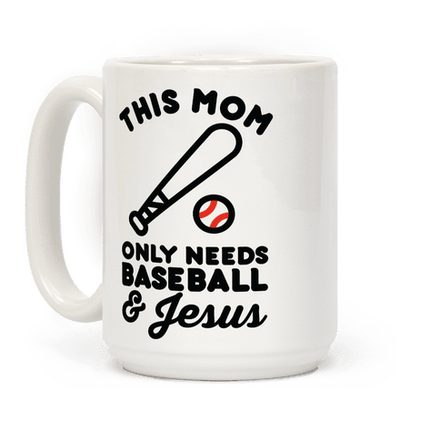 This Mom only Needs Baseball and Jesus Coffee Mug