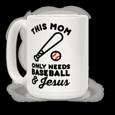 This Mom only Needs Baseball and Jesus Coffee Mug