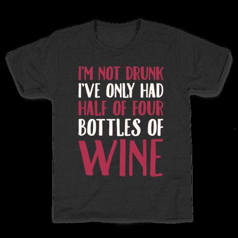I'm Not Drunk I've Only Had Half of Four Bottles of Wine White Print Kids T-Shirt
