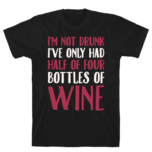 I'm Not Drunk I've Only Had Half of Four Bottles of Wine White Print Mens T-Shirt