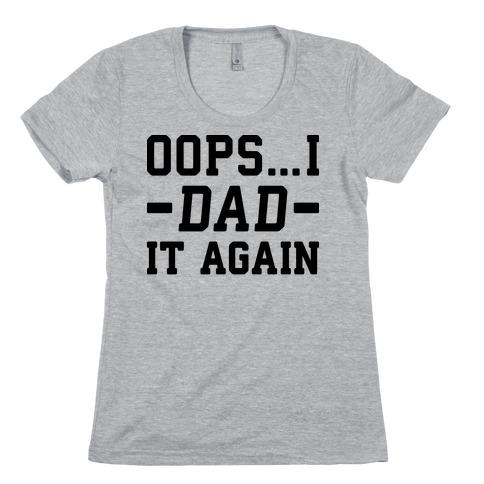 Oops...I Dad It Again Womens T-Shirt