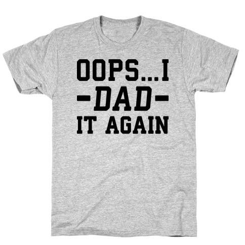 Oops...I Dad It Again T-Shirt