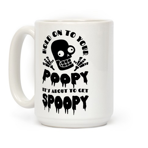 Hold on to Your Poopy It's About to Get Spoopy Coffee Mug