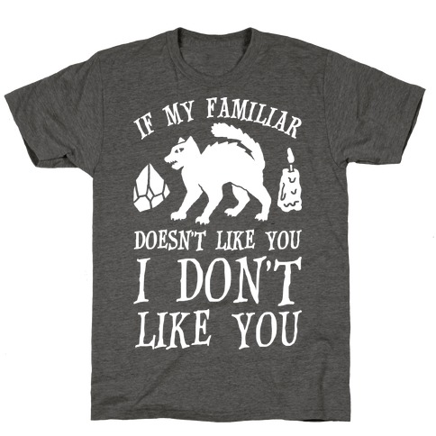 If My Familiar Doesn't Like You I Don't Like You Cat T-Shirt