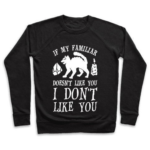 If My Familiar Doesn't Like You I Don't Like You Cat Pullover