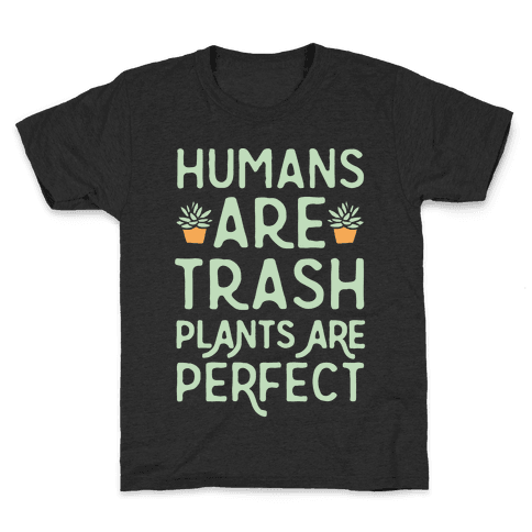 Humans Are Trash Plants Are Perfect White Print Kids T-Shirt