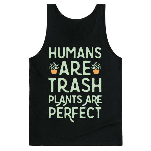 Humans Are Trash Plants Are Perfect White Print Tank Top