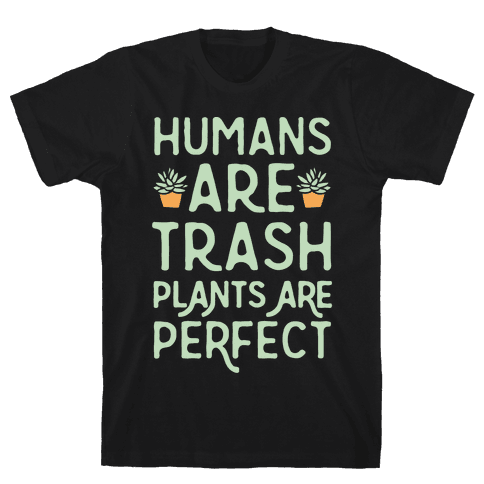 Humans Are Trash Plants Are Perfect White Print Mens T-Shirt