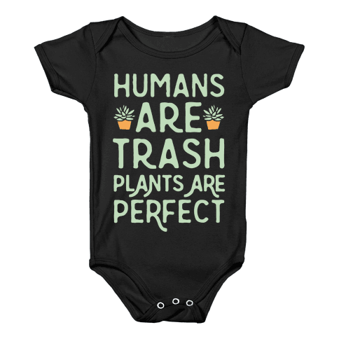 Humans Are Trash Plants Are Perfect White Print Baby Onesy