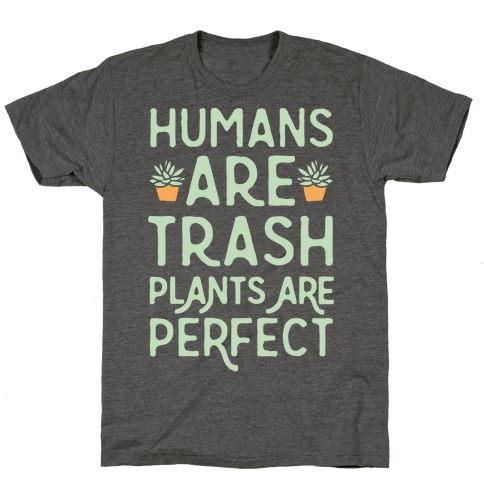 Humans Are Trash Plants Are Perfect White Print T-Shirt