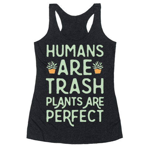Humans Are Trash Plants Are Perfect White Print Racerback Tank Top