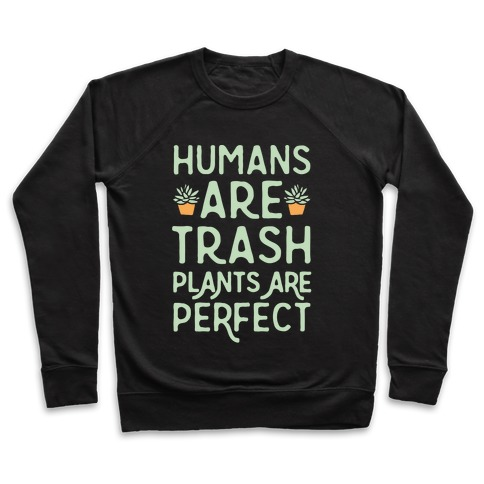 Humans Are Trash Plants Are Perfect White Print Pullover