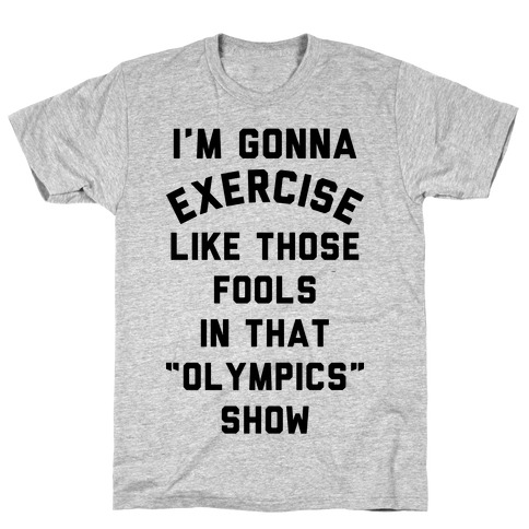 I'm Going To Exercise Like Those Fools T-Shirt