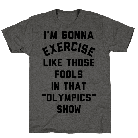 I'm Going To Exercise Like Those Fools