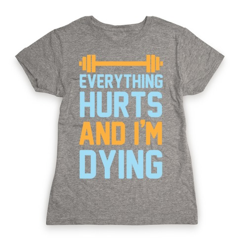 Everything Hurts And I'm Dying Womens T-Shirt