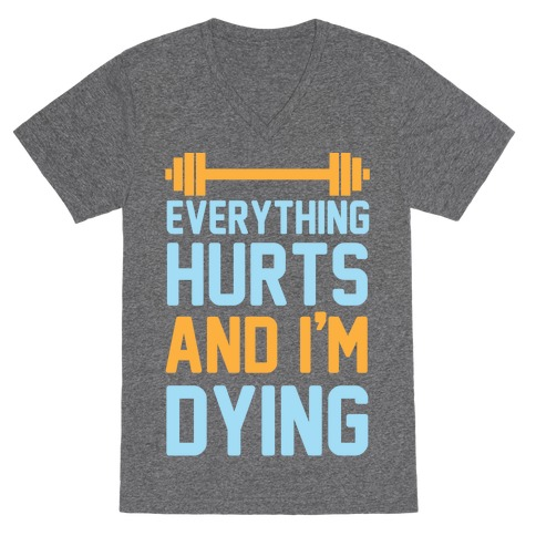 Everything Hurts And I'm Dying V-Neck Tee Shirt