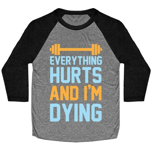 Everything Hurts And I'm Dying Baseball Tee