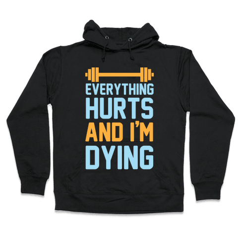 Everything Hurts And I'm Dying Hooded Sweatshirt