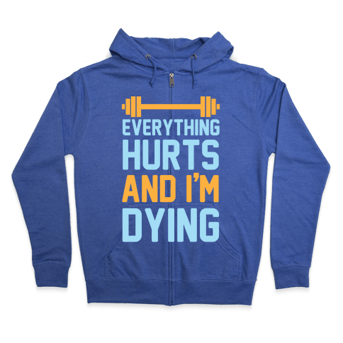 Everything Hurts And I'm Dying Zip Hoodie