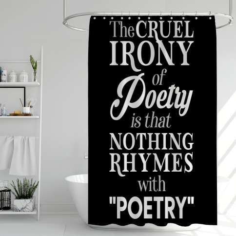 Nothing Rhymes With Poetry Shower Curtain