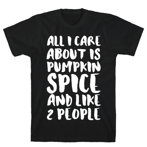 All I Care About Is Pumpkin Spice and Like 2 People Mens T-Shirt
