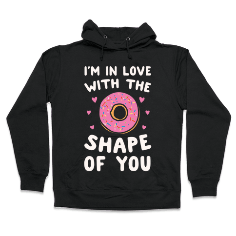 I'm In Love With The Shape of You Parody White Print Hooded Sweatshirt