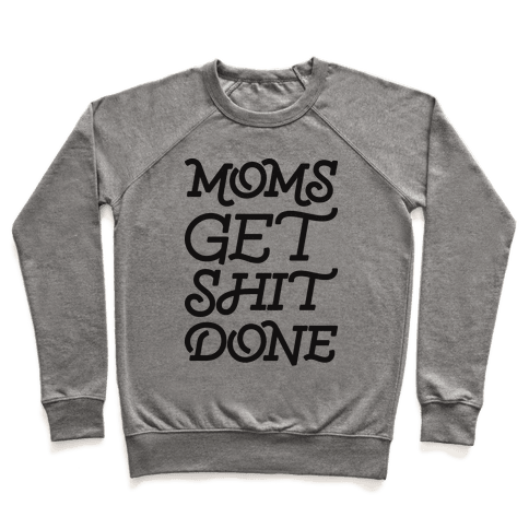 Moms Get Shit Done Pullover