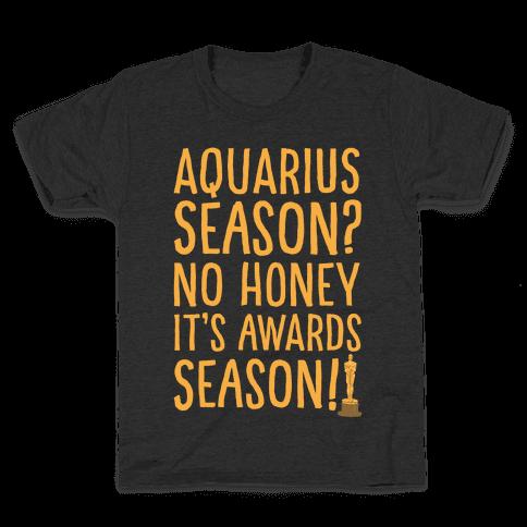 Aquarius Season No Honey It's Awards Season White Print Kids T-Shirt