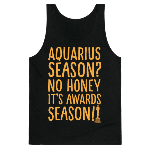 Aquarius Season No Honey It's Awards Season White Print Tank Top