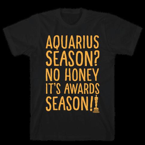 Aquarius Season No Honey It's Awards Season White Print Mens/Unisex T-Shirt