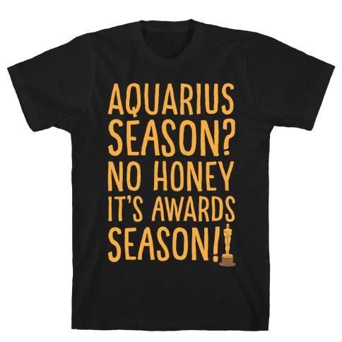 Aquarius Season No Honey It's Awards Season T-Shirt
