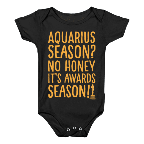 Aquarius Season No Honey It's Awards Season White Print Baby Onesy