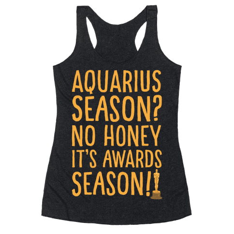 Aquarius Season No Honey It's Awards Season White Print Racerback Tank Top