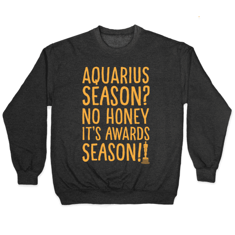 Aquarius Season No Honey It's Awards Season White Print Pullover
