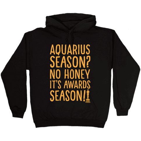 Aquarius Season No Honey It's Awards Season White Print Hooded Sweatshirt