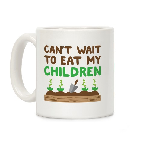 Can't Wait To Eat My Children Coffee Mug