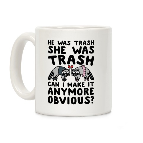 He Was Trash She Was Trash Can I Make It Anymore Obvious Parody Coffee Mug
