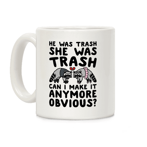He Was Trash She Was Trash Can I Make It Anymore Obvious Parody Coffee Mug